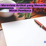 Cara Mereview Artikel yang Menarik Minat Pembaca