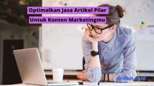 Jasa Artikel Pilar Untuk Konten Marketingmu Semakin Menarik