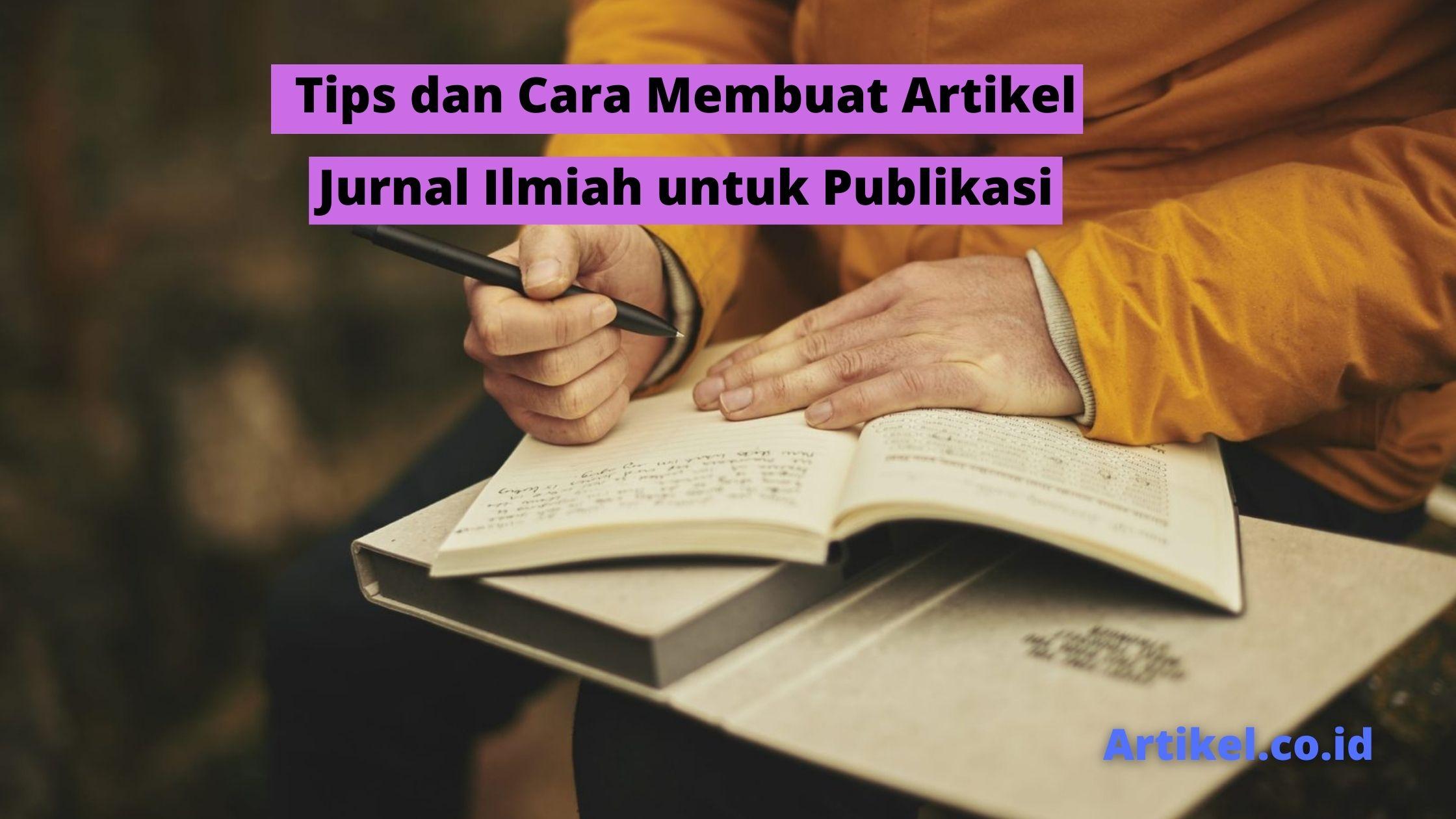 Read more about the article Tips dan Cara Membuat Artikel Jurnal Ilmiah untuk Publikasi