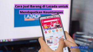 Read more about the article Cara Jual Barang di Lazada untuk Mendapatkan Keuntungan