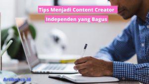 Tips Menjadi Content Creator Independen yang Bagus