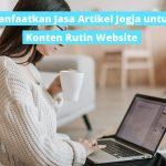 Manfaatkan Jasa Artikel Jogja untuk Konten Rutin Website