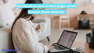 Read more about the article Manfaatkan Jasa Artikel Jogja untuk Konten Rutin Website
